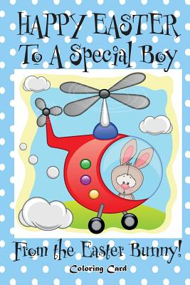 Happy Easter to a Special Boy from the Easter Bunny! (Coloring Card): (Personalized Card) Easter Messages, Wishes, & Greetings for Children! Cover Image