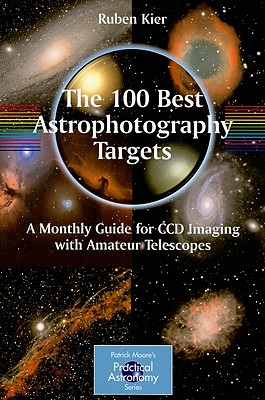 The 100 Best Astrophotography Targets: A Monthly Guide for CCD Imaging with Amateur Telescopes (Patrick Moore Practical Astronomy) Cover Image