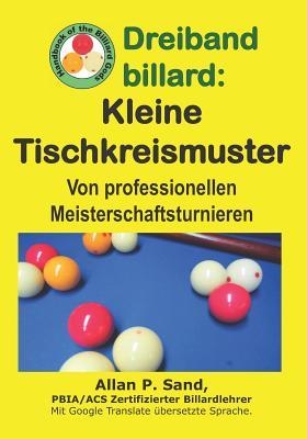 Dreiband Billard - Kleine Tischkreismuster: Von Professionellen Meisterschaftsturnieren Cover Image