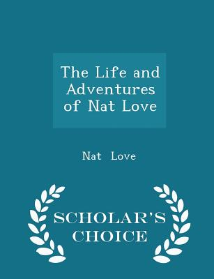 The Life and Adventures of Nat Love - Scholar's Choice Edition Cover Image