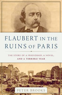 Flaubert in the Ruins of Paris: The Story of a Friendship, a Novel, and a Terrible Year Cover Image