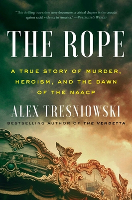 The Rope: A True Story of Murder, Heroism, and the Dawn of the NAACP