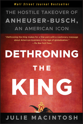 Dethroning the King: The Hostile Takeover of Anheuser-Busch, an American Icon Cover Image