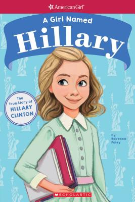 A Girl Named Hillary: True Story of Hillary Clinton (American Girl True Stories): The True Story of Hillary Clinton (American Girl: A Girl Named) Cover Image