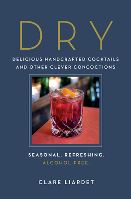 Dry: Delicious Handcrafted Cocktails and Other Clever Concoctions—Seasonal, Refreshing, Alcohol-Free Cover Image