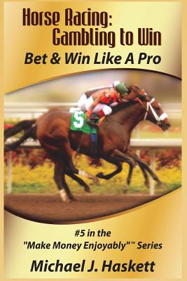 Horse Racing: Gambling to Win: Bet & Win Like A Pro Cover Image