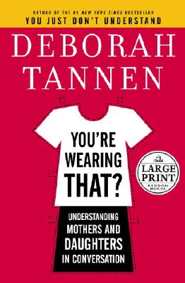 You're Wearing That?: Understanding Mothers and Daughters in Conversation Cover Image
