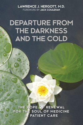 Departure from the Darkness and the Cold: The Hope of Renewal for the Soul of Medicine in Patient Care Cover Image