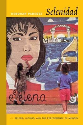 Selenidad: Selena, Latinos, and the Performance of Memory Cover Image