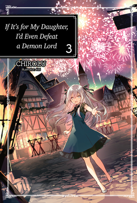 If It's for My Daughter, I'd Even Defeat a Demon Lord: Volume 3 Cover Image