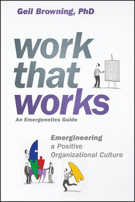 Work That Works: Emergineering a Positive Organizational Culture Cover Image