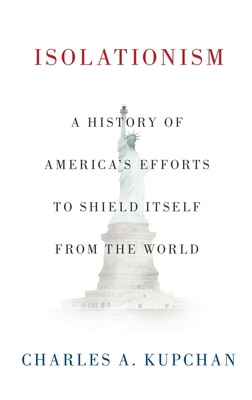 Isolationism: A History of America's Efforts to Shield Itself from the World Cover Image