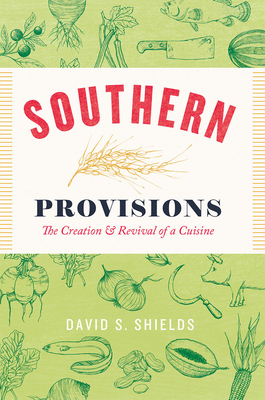 Southern Provisions: The Creation and Revival of a Cuisine Cover Image