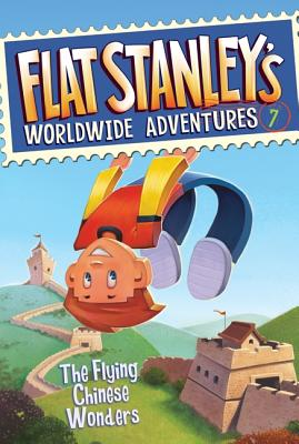 Flat Stanley's Worldwide Adventures #7: The Flying Chinese Wonders Cover Image