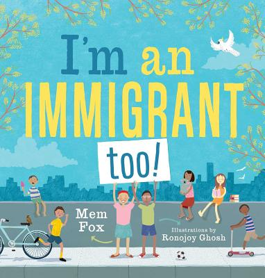 I'm an Immigrant Too! By Mem Fox