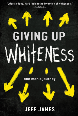 Giving Up Whiteness: One Man's Journey Cover Image