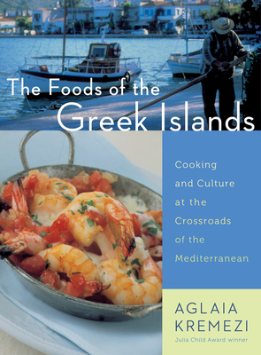 The Foods of the Greek Islands: Cooking and Culture at the Crossroads of the Mediterranean Cover Image