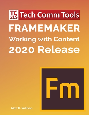 FrameMaker - Working with Content (2020 Release): Updated for 2020 Release (8.5x11) Cover Image