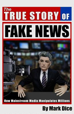 The True Story of Fake News: How Mainstream Media Manipulates Millions Cover Image