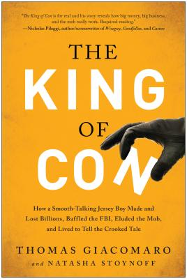 The King of Con: How a Smooth-Talking Jersey Boy Made and Lost Billions, Baffled the FBI, Eluded the Mob, and Lived to Tell the Crooked Tale Cover Image