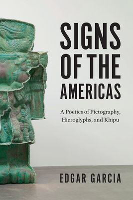 Signs of the Americas: A Poetics of Pictography, Hieroglyphs, and Khipu Cover Image