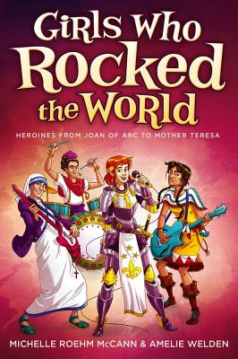 Girls Who Rocked the World: Heroines from Joan of Arc to Mother Teresa Cover Image