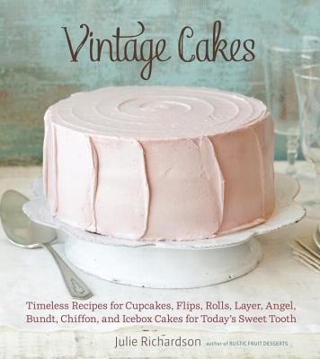Vintage Cakes: Timeless Recipes for Cupcakes, Flips, Rolls, Layer, Angel, Bundt, Chiffon, and Icebox Cakes for Today's Sweet Tooth [A Baking Book} Cover Image