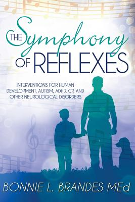 The Symphony of Reflexes: Interventions for Human Development, Autism, ADHD, CP, and Other Neurological Disorders Cover Image