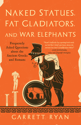 Naked Statues, Fat Gladiators, and War Elephants: Frequently Asked Questions about the Ancient Greeks and Romans Cover Image
