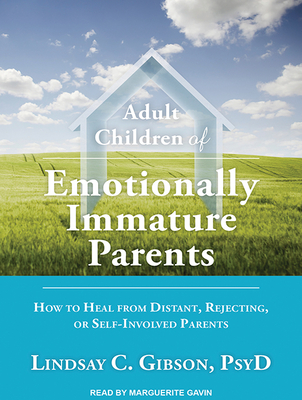 Adult Children of Emotionally Immature Parents: How to Heal from Distant, Rejecting, or Self-Involved Parents Cover Image