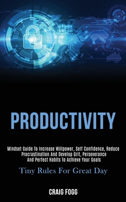 Productivity: Mindset Guide to Increase Willpower, Self Confidence, Reduce Procrastination and Develop Grit, Perseverance and Perfec Cover Image