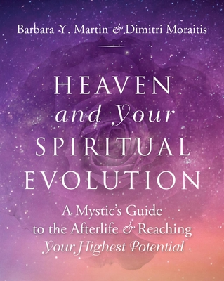 Heaven and Your Spiritual Evolution: A Mystic's Guide to the Afterlife & Reaching Your Highest Potential Cover Image