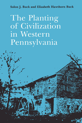 Cover for The Planting of Civilization in Western Pennsylvania (The Library of Western Pennsylvania History)
