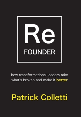 Refounder: How Transformational Leaders Take What's Broken and Make it Better Cover Image