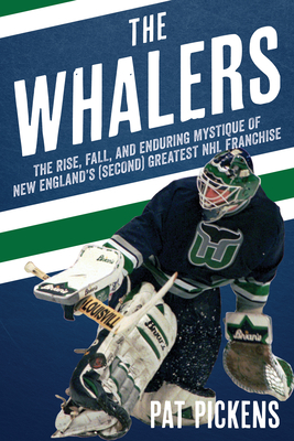 The Whalers: The Rise, Fall, and Enduring Mystique of New England's (Second) Greatest NHL Franchise Cover Image