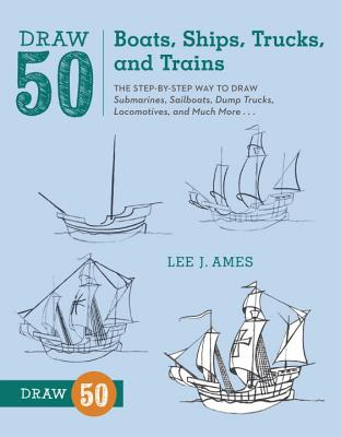Draw 50 Boats, Ships, Trucks, and Trains Cover
