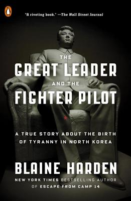 The Great Leader and the Fighter Pilot: A True Story About the Birth of Tyranny in North Korea Cover Image