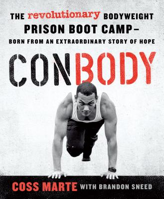 ConBody: The Revolutionary Bodyweight Prison Boot Camp,  Born from an Extraordinary Story of Hope Cover Image