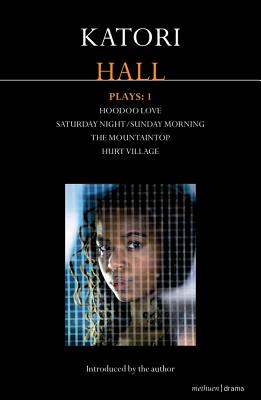 Katori Hall Plays One: Hoodoo Love; Saturday Night/Sunday Morning; The Mountaintop; Hurt Village (Methuen Drama Modern Plays) Cover Image
