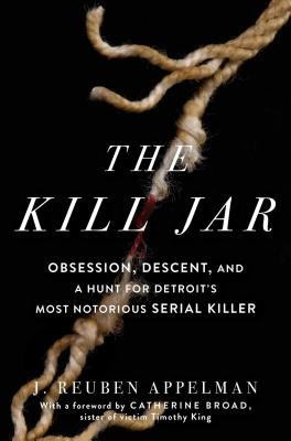 The Kill Jar: Obsession, Descent, and a Hunt for Detroit's Most Notorious Serial Killer Cover Image