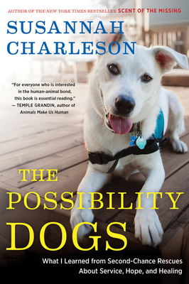 The Possibility Dogs: What I Learned from Second-Chance Rescues About Service, Hope, and Healing Cover Image