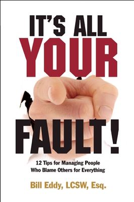 It's All Your Fault!: 12 Tips for Managing People Who Blame Others for Everything Cover Image