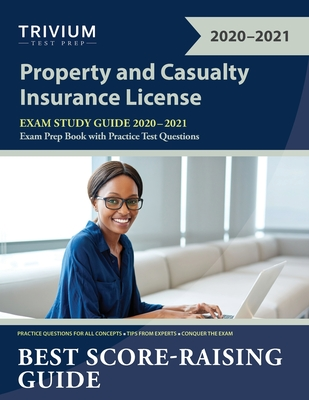Property and Casualty Insurance License Exam Study Guide 2020-2021: P&C Exam Prep Book with Practice Test Questions Cover Image