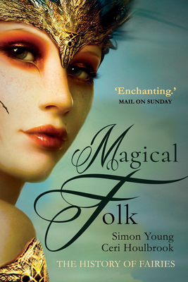 Magical Folk: A History of Real Fairies, 500ad to the Present cover
