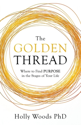 The Golden Thread: Where to Find Purpose in the Stages of Your Life Cover Image