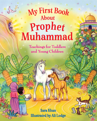My First Book about Prophet Muhammad: Teachings for Toddlers and Young Children Cover Image
