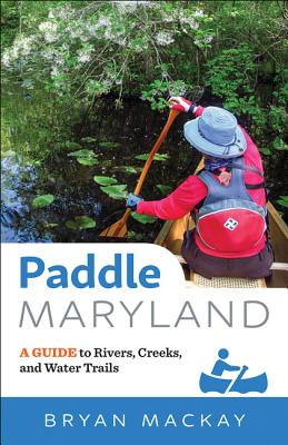 Paddle Maryland: A Guide to Rivers, Creeks, and Water Trails Cover Image