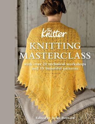 Knitting Masterclass: With Over 20 Technical Workshops and 15 Beautiful Patterns Cover Image