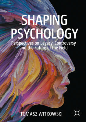 Shaping Psychology: Perspectives on Legacy, Controversy and the Future of the Field Cover Image