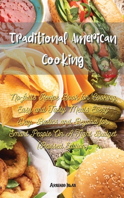 Traditional American Cooking: No-frills Recipe Book for Cooking Easy and Tasty Meals Every Day. Basics and Beyond for Smart People On A Tight Budget Cover Image